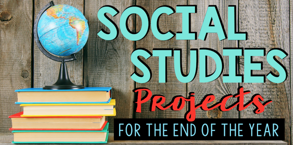 Social Studies Projects for the End of the Year