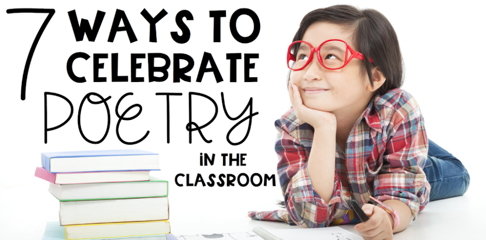 7 Ways to Celebrate Poetry in the Classroom